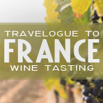 Travelogue to France Wine Tasting – June 12th